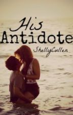 His Antidote (Old version) by ShellyCullen