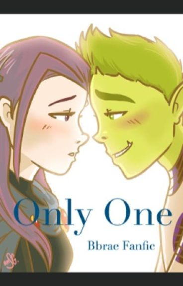 Only One (Teen Titans BBrae story)