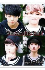 What Am I To You ? ( BTS FANFIC ) by BTSxARMY