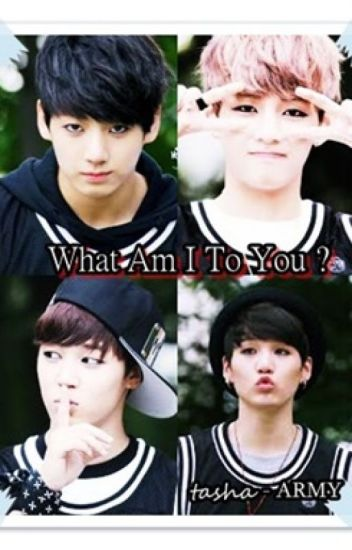 What Am I To You ? ( BTS FANFIC )
