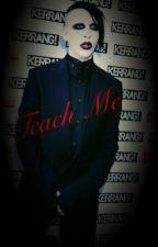 Teach Me ( Marilyn Manson X Reader Fanfiction ) by HellGirl104