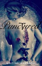 Punctured (Slowly Editing) by __writing_awkward__