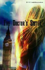 The Doctor's Sister [On Hold] by 101weepingangels