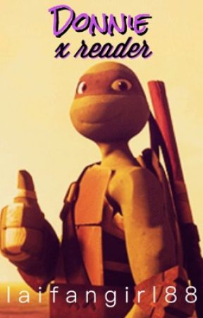 Donnie x reader (tmnt) - Teenage mutant Evil? Turtles  - Wattpad