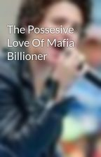The Possesive Love Of Mafia Billioner by CheseCurls_Craze