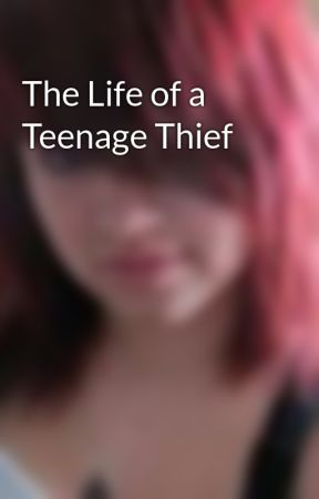 The Life of a Teenage Thief by WriteYourHeartOut