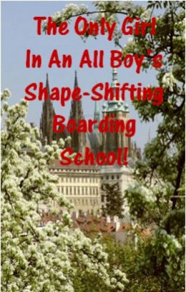 The Only Girl In An All Boy's Shape-Shifting Boarding School!