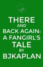 There and Back Again: A Fangirl's Tale by he-counts-the-stars