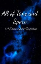 All of Time and Space: A Doctor Who Fanfiction [COMPLETE] by shinoasquad