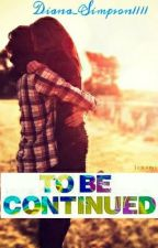 To be Continued by DianaSimpson_1111