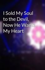 I Sold My Soul to the Devil, Now He Wants My Heart by iPenguin