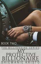 My Protective Billionaire [CURRENTLY UNDER HEAVY EDITING!] by ThePsychoMadHatter