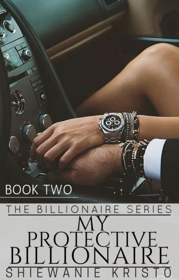 My Protective Billionaire [CURRENTLY UNDER HEAVY EDITING!]