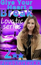 Give Your Heart a Break (Demi Lovato Lesbian Stories) by FireStarterXx