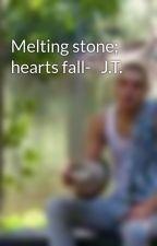Melting stone; hearts fall-   J.T. by JoshuaYehoTidwell