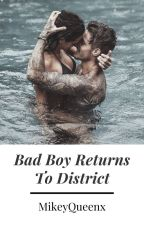 Bad Boy Returns To District // L. Brooks #Wattys2016 by MikeyQueenx