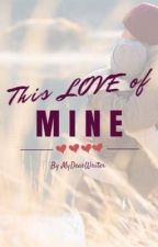 This Love Of Mine by mydearwriter