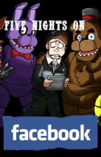 Five nights on facebook by the_FNaF_friends