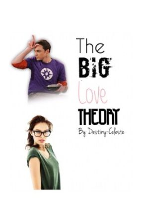 The Big Love Theory (A Big Bang Theory Fanfic) by Destiny-Celeste