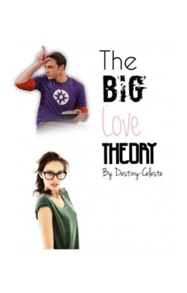 The Big Love Theory (A Big Bang Theory Fanfic)