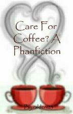 Care For Coffee? A Phanfiction by zalden123