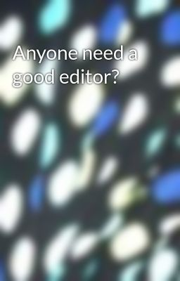Anyone need a good editor?