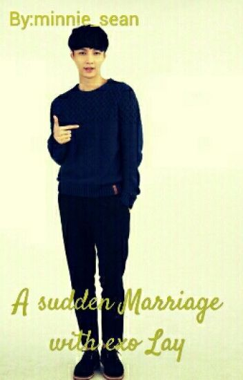 A sudden Marriage with exo Lay