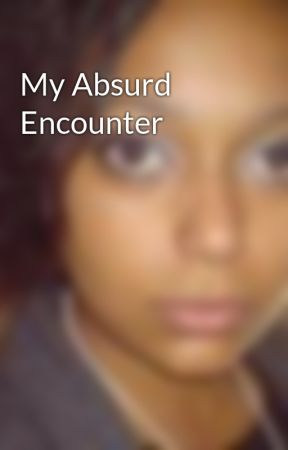 My Absurd Encounter by CarlaCampbell