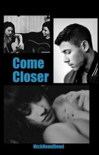 Come Closer (Sequel to Blind Sided- Nemi) by NickNemiDemi