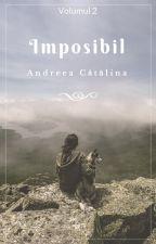 Imposibil - volumul 2 - by AndreeaCatalinaMihai