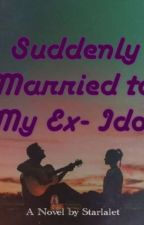 Suddenly Married to my Ex-Idol by Starlalet