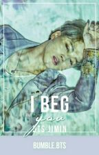 I Beg You | BTS Jimin [Completed] by bumbling_bts