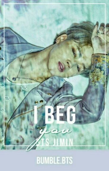 I Beg You | BTS Jimin [Completed]