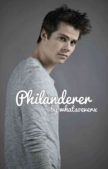 Philanderer // Dylan O'Brien ✔️