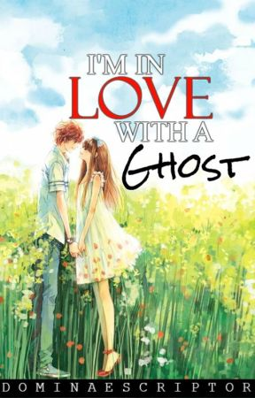 I'm in Love with a Ghost (Completed) by DominaeScriptor