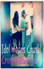 Idol Means Crush! Crush Means Idol! by marielleira27