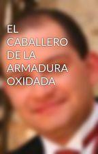 EL CABALLERO DE LA ARMADURA OXIDADA by Juan-K