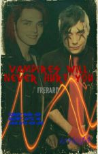 Vampires Will Never Hurt You (Frerard) by kookie14
