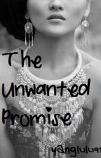 The Unwanted Promise (editing in progress) by yanglulu91