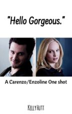 """""""Hello Gorgeous."""" (Carenzo/Enzoline) by misfit_youth"""