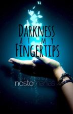 Darkness At My Fingertips by nostomanias
