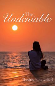 The Undeniable  by Thedreamingwriter1