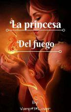 La princesa del fuego. by adri1415
