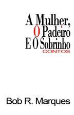 A Mulher, O Padeiro E O Sobrinho-Contos (sexo, paixão, crime e suspense) by BobRMarques