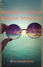 Tuesday- Holiday/Vacation Magcon Imagines by FlawlessBubbles