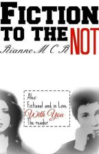 Fiction to the NOT by RianneMCR