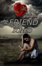 #FRIENDZONED (on-going) by angelofmineee