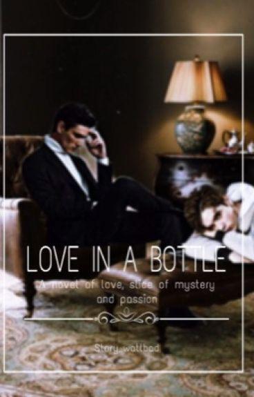 Love in a bottle - حب في زجاجة