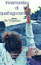 Innamorata di quell'egocentrico by Tinypiece