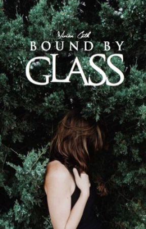 Bound by Glass [Wattys 2017] by Nerdyna
